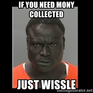 scary black man - If you need mony collected Just wissle