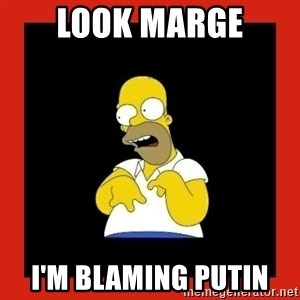 Homer retard - look marge I'm blaming Putin