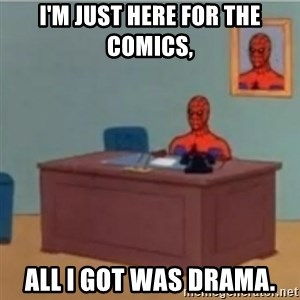 60s spiderman behind desk - I'm just here for the comics, all I got was drama.