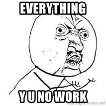 Y U SO - EVERYTHING Y U NO WORK