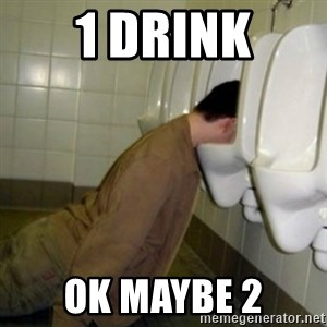drunk meme - 1 DRINK OK MAYBE 2