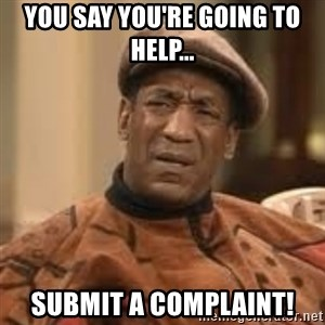 Confused Bill Cosby  - You say you're going to help... Submit a complaint!