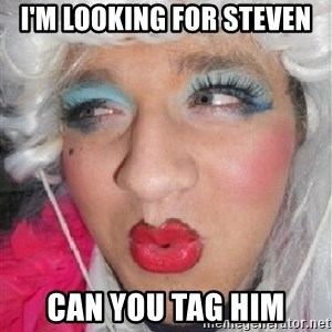 Transvestite Trevor - I'm looking for Steven Can you tag him