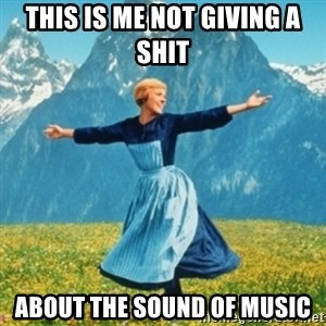 Sound Of Music Lady - This is me not giving a shit About the sound of music