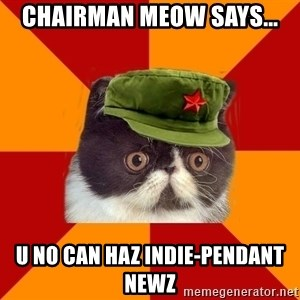 Communist Cat - Chairman Meow says... u no can haz indie-pendant newz