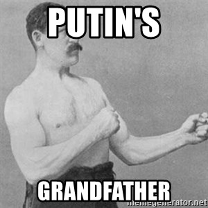 overly manly man - putin's grandfather