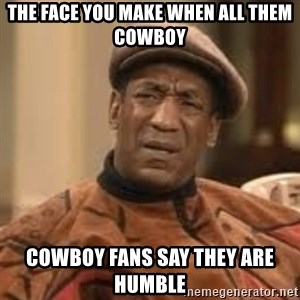 Confused Bill Cosby  - THE FACE YOU MAKE WHEN ALL THEM COWBOY COWBOY FANS SAY THEY ARE HUMBLE