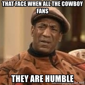 Confused Bill Cosby  - THAT FACE WHEN ALL THE COWBOY FANS THEY ARE HUMBLE