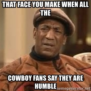 Confused Bill Cosby  - THAT FACE YOU MAKE WHEN ALL THE cowboy FANS SAY THEY ARE HUMBLE