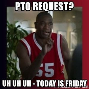 Dikembe Mutombo - PTO Request? Uh Uh Uh - Today is Friday