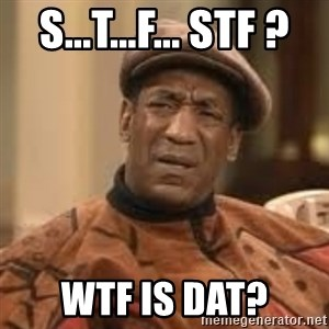 Confused Bill Cosby  - S...T...F... STF ? WTF is dat?