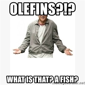Larry David - Olefins?!?         What is that? a fish?