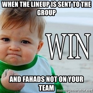 Win Baby - When the lineup is sent to the group And Fahads not on your team