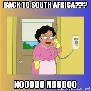 No No Consuela  - Back to south africa??? Nooooo nooooo