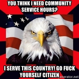 Bald Eagle - You think I need community service hours? I serve this country! Go fuck yourself citizen
