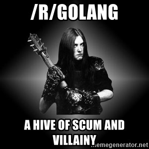 Black Metal - /r/golang a hive of scum and villainy