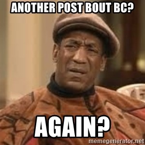Confused Bill Cosby  - another post bout bc? Again?