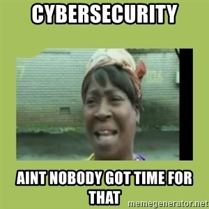 Sugar Brown - Cybersecurity aint nobody got time for that