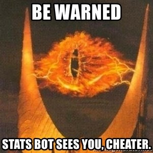 Eye of Sauron - be warned stats bot sees you, cheater.