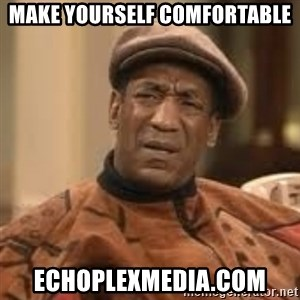 Confused Bill Cosby  - Make yourself comfortable echoplexmedia.com