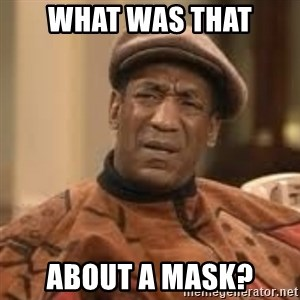 Confused Bill Cosby  - what was that about a mask?