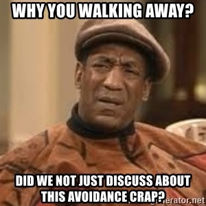 Confused Bill Cosby  - why you walking away?  did we not just discuss about this avoidance crap?