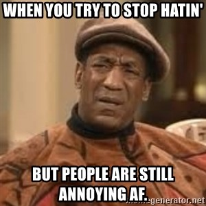 Confused Bill Cosby  - When you try to stop hatin' but people are still annoying af.