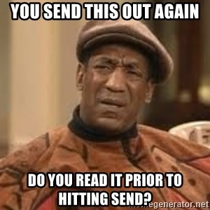 Confused Bill Cosby  - you send this out again do you read it prior to hitting send?