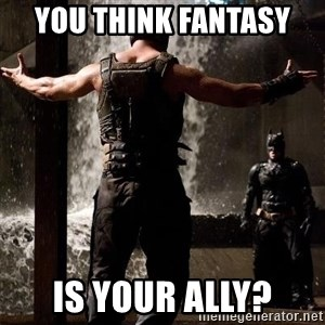 Bane Let the Games Begin - You Think Fantasy  is your ally?