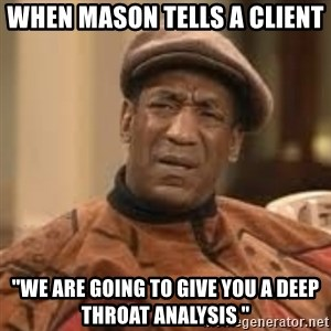 """Confused Bill Cosby  - When Mason tells a client """"we are going to give you a deep throat analysis """""""