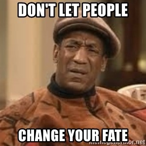 Confused Bill Cosby  - Don't Let People Change Your Fate