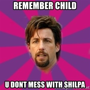 zohan - Remember child u dont mess with shilpa