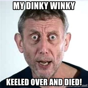Michael Rosen  - my dinky winky keeled over and died!