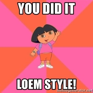 Noob Explorer Dora - You did it LOEM STYLE!