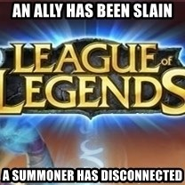 League of legends - an ally has been slain a summoner has disconnected