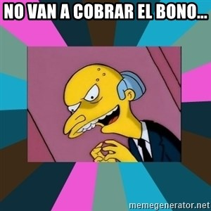 Mr. Burns - No van a cobrar el bono...