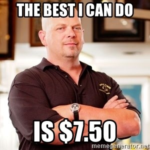 Pawn Stars Rick - The Best I Can Do Is $7.50