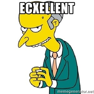 Mr Burns meme - Ecxellent