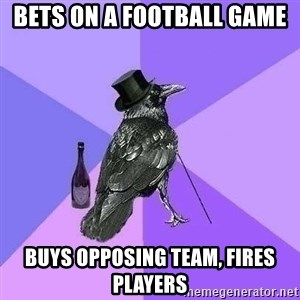 Rich Raven - bets on a football game buys opposing team, fires players
