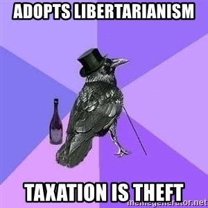 Rich Raven - adopts libertarianism taxation is theft