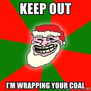 Santa Claus Troll Face - KEEP OUT i'm wrapping your coal