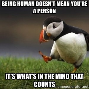 puffin guy - Being human doesn't mean you're a person it's what's in the mind that counts