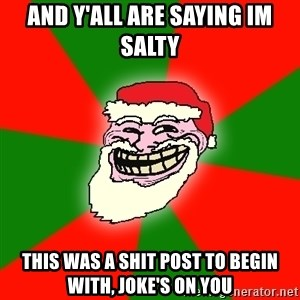 Santa Claus Troll Face - and y'all are saying Im salty This was a shit post to begin with, joke's on you