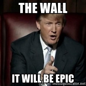 Donald Trump - the wall it will be epic