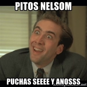 Nick Cage - Pitos nelsom Puchas seeee y anosss