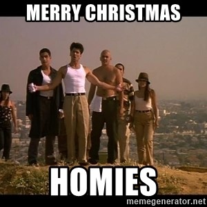 Blood in blood out - MERRY CHRISTMAS  HOMIES