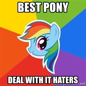 Rainbow Dash - Best pony Deal with it haters