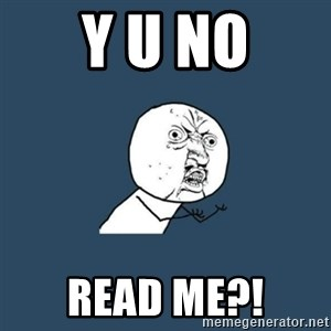 y you no - Y U NO READ ME?!