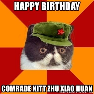 Communist Cat - HAPPY BIRTHDAY COMRADE KITT ZHU XIAO HUAN