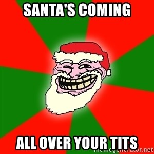 Santa Claus Troll Face - Santa's Coming All Over Your Tits